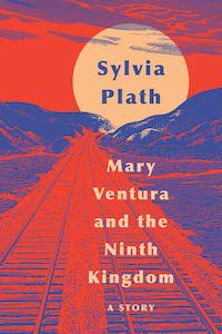 Mary Ventura and the Ninth Kingdom by Sylvia Plath book cover