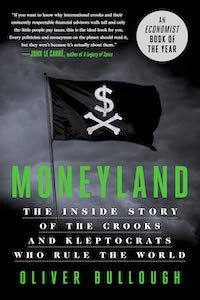 Moneyland: The Inside Story of the Crooks and Kleptocrats Who Run the World by Oliver Bullough book cover