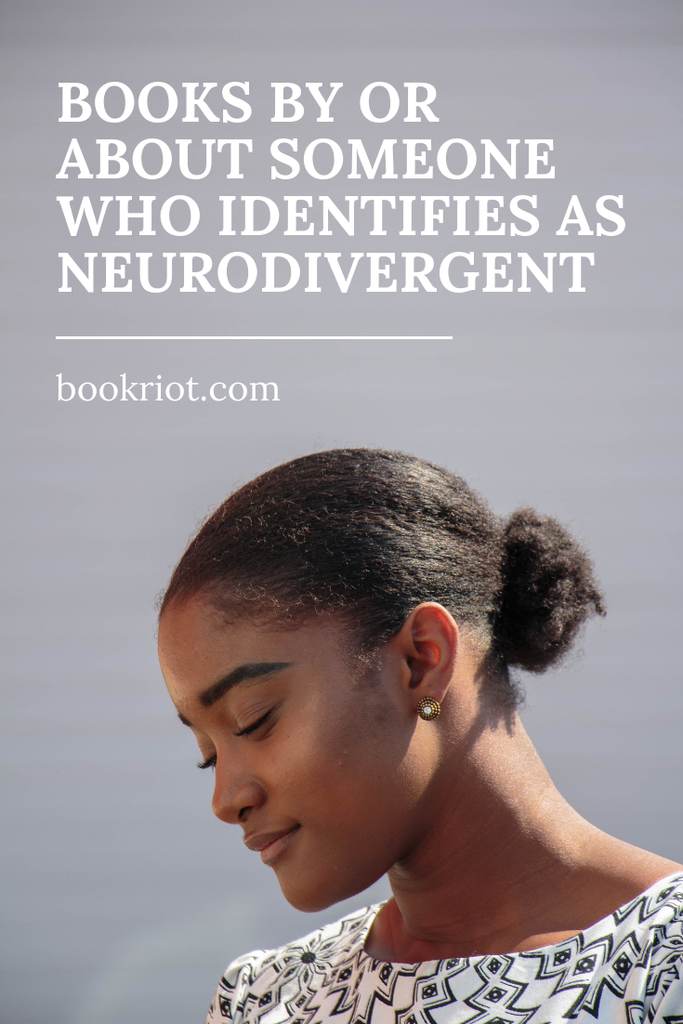 Pick up a book by or about someone who identifies as neurodivergent. book lists | neurodivergence | books about people's brains | nerodivergent books | read harder | read harder challenge | 2019 read harder challenge
