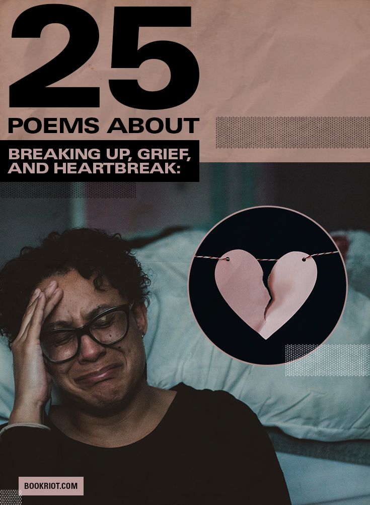 25 Poems About Breaking Up, Grief, and Heartbreak   Book Riot