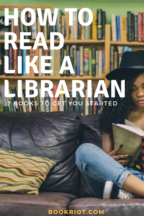How to Read Like a Librarian: 7 Books to Get You Started