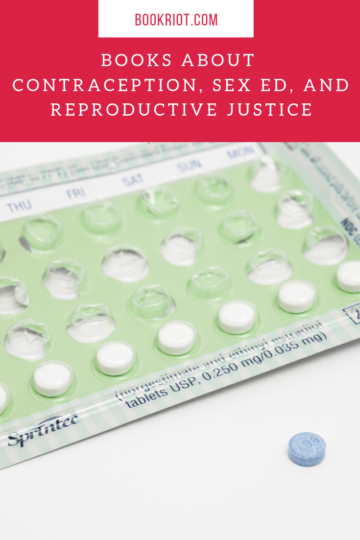 Are you DTF? Dig into these books about contraception, sex ed, and reproductive justice. book lists | books about reproductive justice | feminist books | books about sex ed | books about contraception