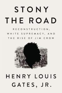 Stony the Road: Reconstruction, White Supremacy, and the Rise of Jim Crow by Henry Louis Gates, Jr. book cover