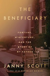 The Beneficiary: Fortune, Misfortune, and the Story of My Father by Janny Scott book cover