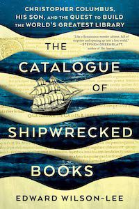 The Catalogue of Shipwrecked Books: Christopher Columbus, His Son, and the Quest to Build the World's Greatest Library by Edward Wilson Lee book cover