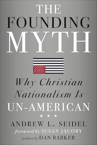 The Founding Myth: Why Christian Nationalism is Un-American by Andrew L. Seidel book cover
