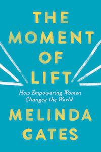 The Moment of Lift: How Empowering Women Changes the World by Melinda Gates book cover