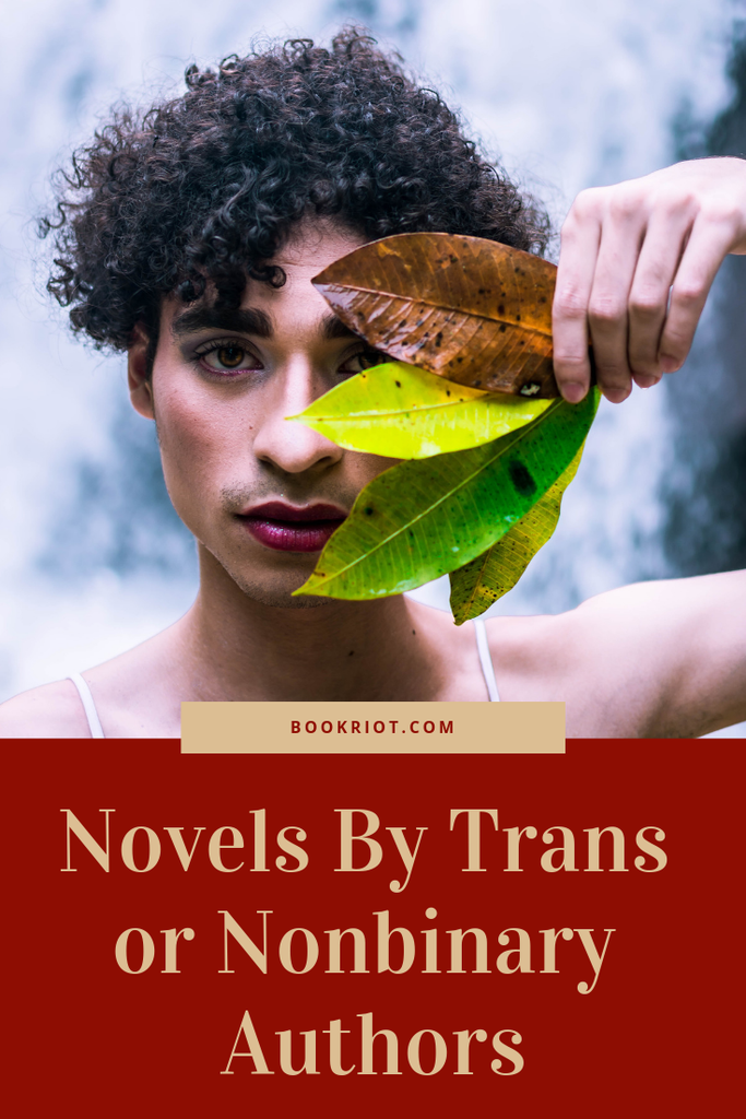 Widen your reading with these great novels by trans and/or nonbinary authors. book lists | trans authors | nonbinary authors | LGBTQ books | Queer books | books about queer people | read harder | read harder challenge | 2019 read harder challenge