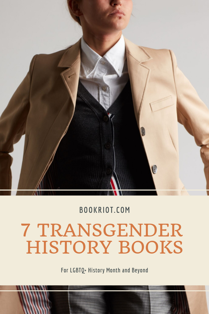 7 transgender history books for LGBTQ+ history month and beyond. Discover transgender leaders and history-makers throughout time. book lists | transgender history | books about transgender history | trans heroes | LGBTQ books | LGBTQ history | Queer History