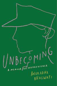 Unbecoming: A Memoir of Disobedience by Anuradha Bhagwati book cover