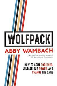 WOLFPACK: How to Come Together, Unleash Our Power, and Change the Game by Abby Wambach boo cover
