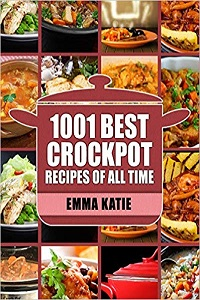 Crock Pot 1001 Best Crock Pot Recipes of All Time by Emma Katie cover