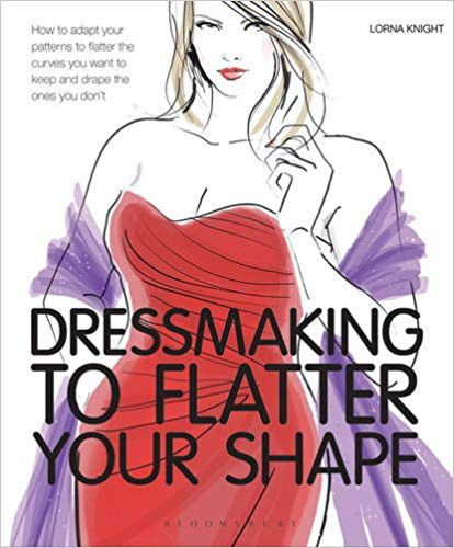 Dressmaking To Flatter Your Shape by Lorna Knight