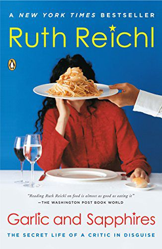 Garlic and Sapphires- The Secret Life of a Critic in Disguise by Ruth Reichl