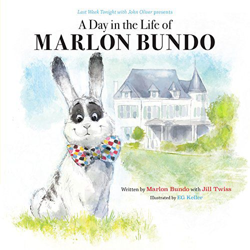Last Week Tonight with John Oliver Presents a Day in the Life of Marlon Bundo by Marlon Bundo and EG Keller