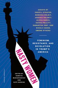 Nasty Women- Feminism, Resistance, and Revolution in Trump's America edited by Samhita Mukhopadhyay and Kate Harding