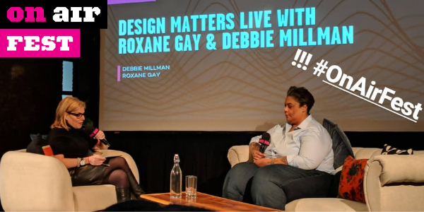 Roxane Gay quotes from Design Matters with Debbie Millman at On Air Fest