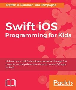Swift iOS Programming for Kids by Steffen Sommer and Jim Campagno