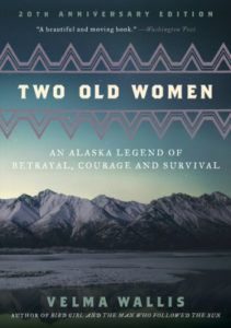 Two Old Women- An Alaska Legend of Betrayal, Courage and Survival by Velma Wallis