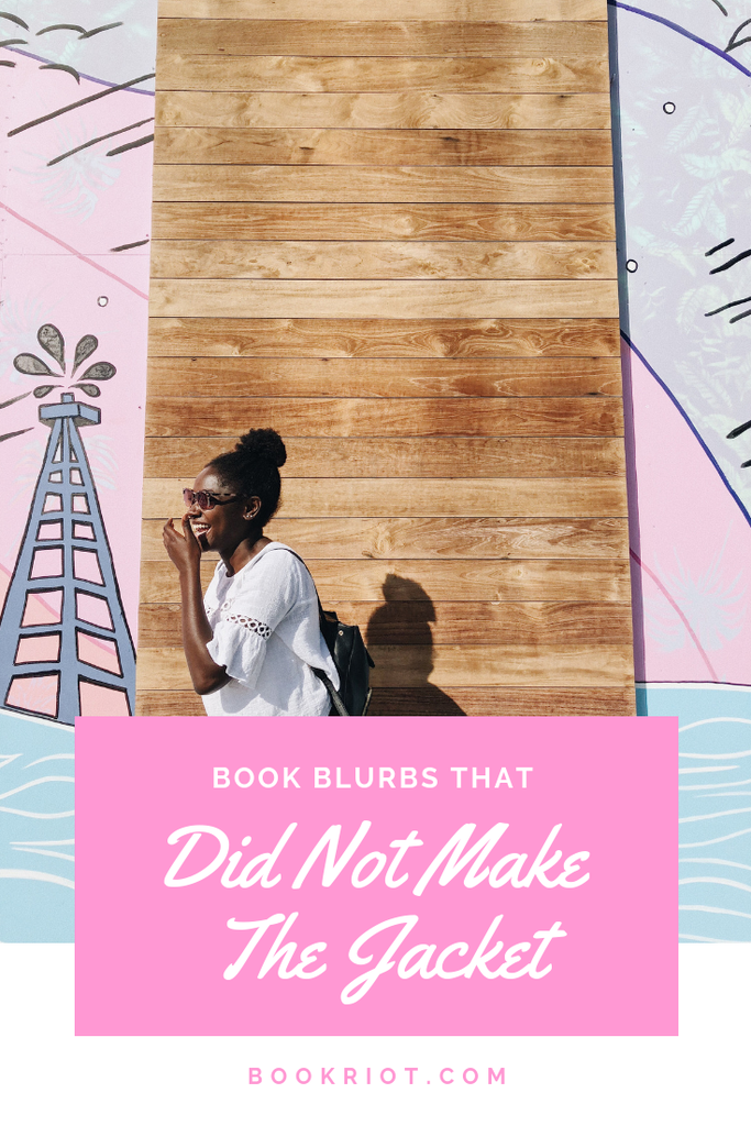 Book blurbs: love 'em or hate 'em, they're part of a book's jacket. Here are some of the book blurbs that, well, did not make the jacket. humor | book blurbs | books | bookish habits