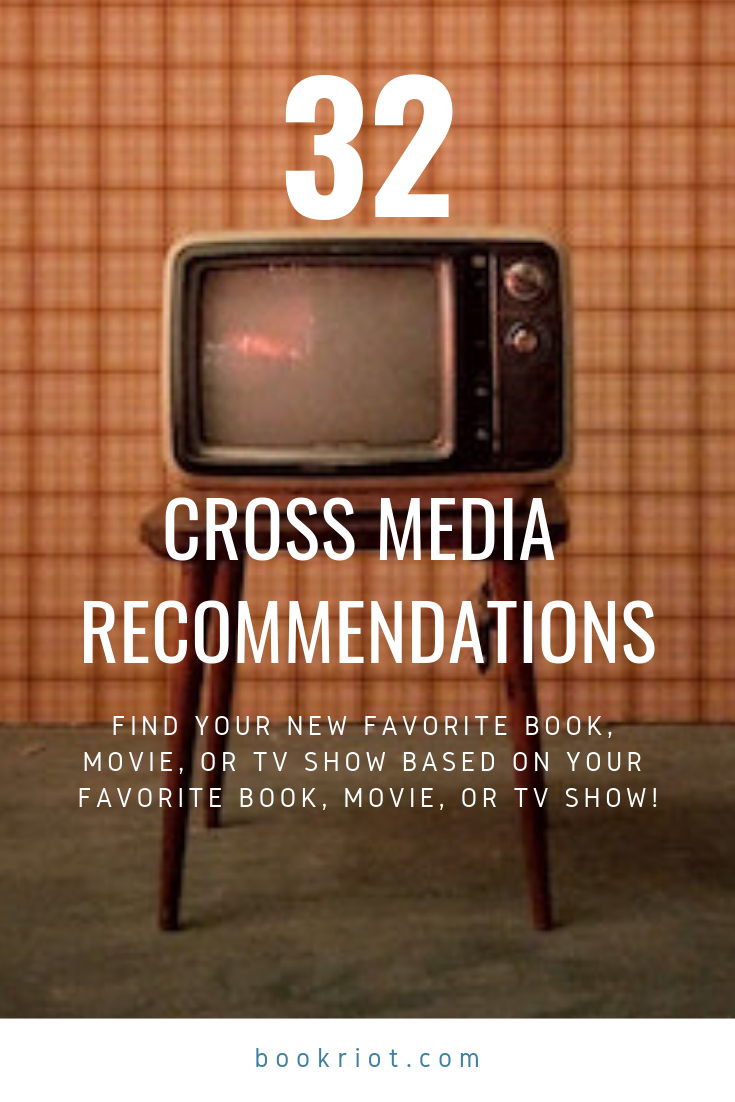 Find your next favorite book, movie, or TV show, based on your favorite book, movie, or TV show. Cross your media streams! recommendations | book to movie recommendations | movie to book recommendations | book to TV recommendations | cross media recommendations