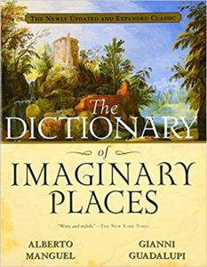 The Dictionary of Imaginary Places, edited by Alberto Manguel