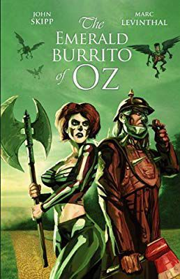 The Emerald Burrito of Oz by John Skipp and Marc Levinthal