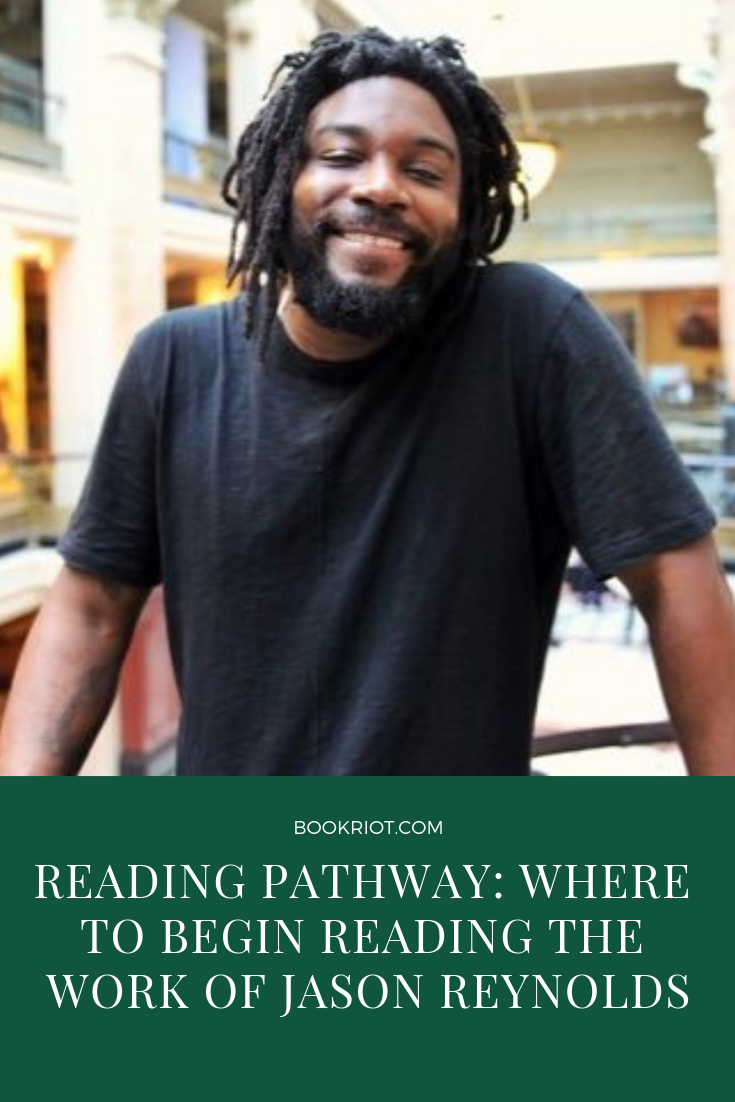 Curious about the work of Jason Reynolds but don't know where to begin reading it? Let us help you with this guide for where to start. book lists | reading pathways | where to start reading Jason Reynolds | YA books | middle grade books | YA book lists | Jason Reynolds Books | Middle Grade book lists