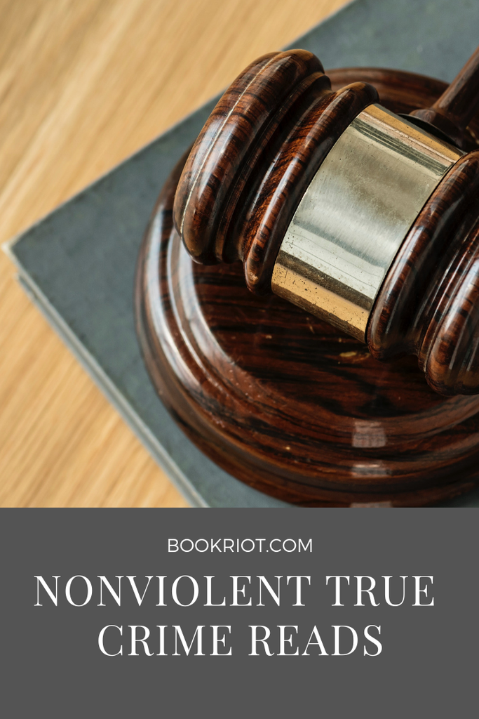 Pick up and enjoy a book of nonviolent true crime. book lists | true crime | true crime books | nonviolent true crime books | read harder | read harder 2019 | read harder challenge