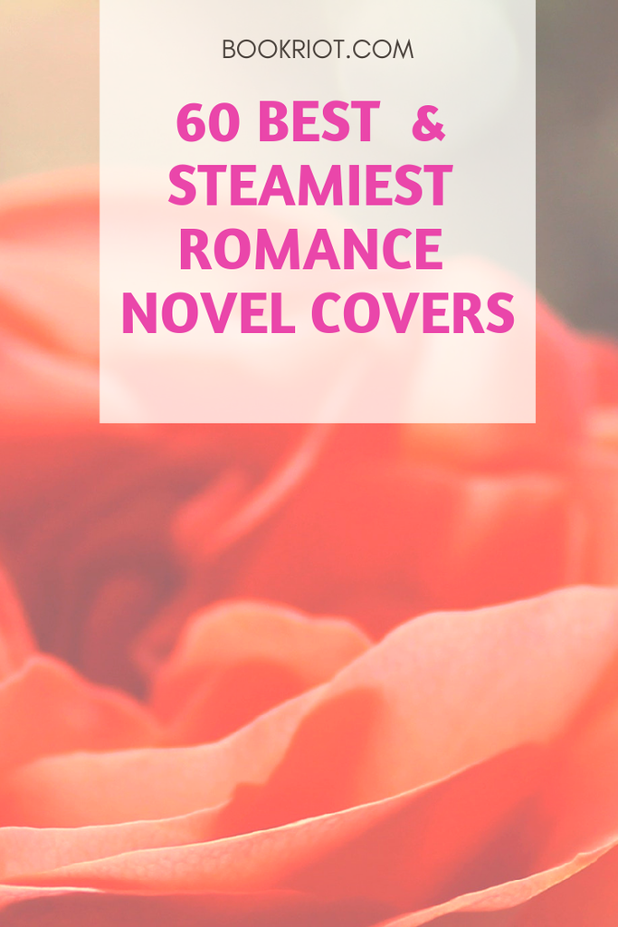 For your viewing pleasure: the 60 best and steamiest romance novel covers, ranging from the classics to contemporary picks. book lists | romance books | romance book covers | sexy book covers | sexy romance book covers | steamy romance book covers