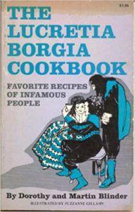 the lucretia borgia cookbook dorothy blinder funny cookbooks