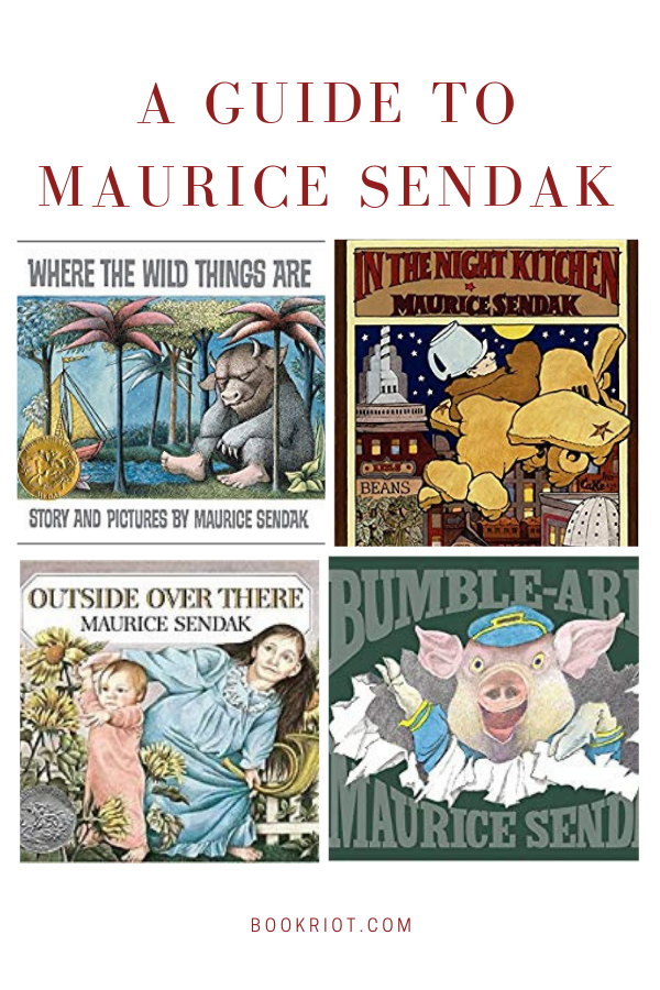 Beyond the Wild Rumpus: A Guide to Maurice Sendak's Books