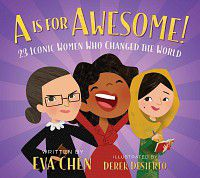 A is for Awesome by Eva Chen, Illustrated by Derek Desierto
