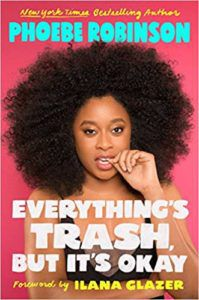 Everything's Trash But It's OK by Phoebe Robinson