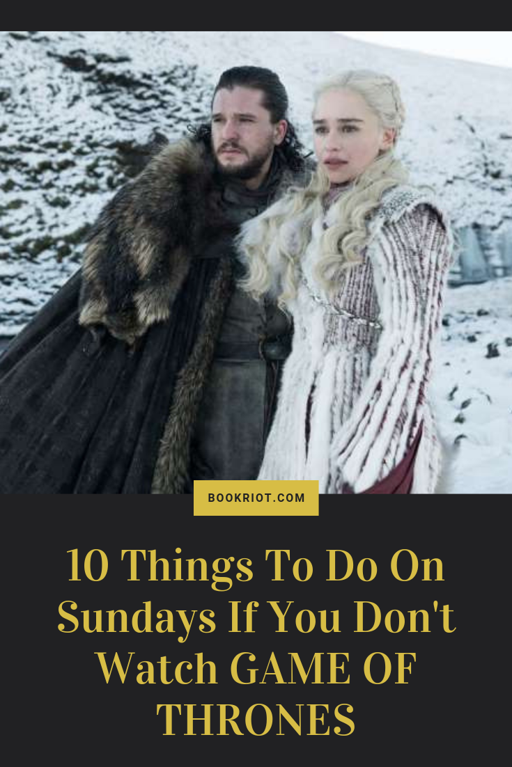 We see you, folks who don't watch GAME OF THRONES, and we've got some ideas for how to spend your Sunday nights. humor | lists | GAME OF THRONES