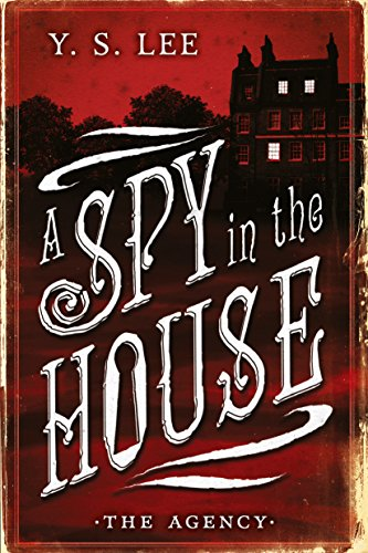 The Agency- A Spy in the House by Y. S. Lee