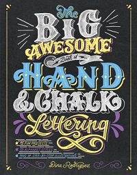 The Big Awesome Book of Hand and Chalk Lettering by Dina Rodriguez