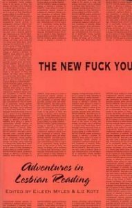 The New Fuck You edited by Eileen Myles and Liz Kotz