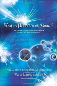 What The Bleep Do We Know by William Arntz Betsy Chasse and Mark Vicente