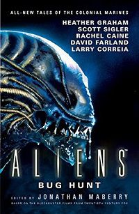 Aliens: Bug Hunt Short Story Anthology Edited by Jonathan Maberry