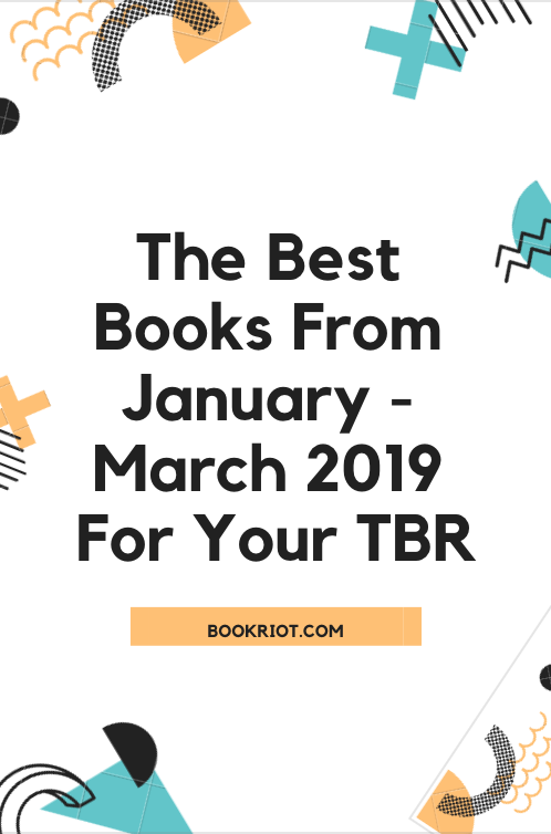 Looking for a great book, new or old? Dig into these books, which were the best ones the team at Book Riot read in the first quarter of 2019. book lists | best books | best books 2019 | backlist books | new release books
