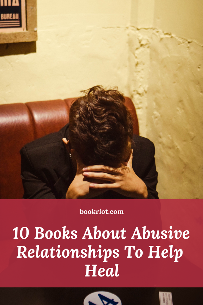 10 books about abusive relationships to help heal. book lists | books about abuse | book about abusive relationships | books for healing