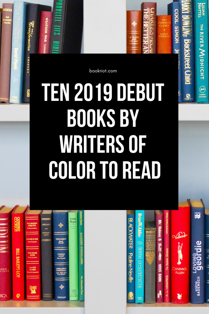 Add some more great books to your TBR with this look at 10 books out in 2019 by debut authors of color. book lists | debut novels | debut books | debut books 2019 | authors of color | writers of color | debuts by writers of color | books to read 2019 | diverse books