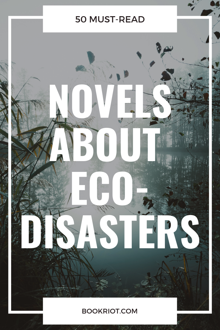 These books about ecological disasters might be fiction, but they're not all too unimaginable in reality. book lists | climate fiction | cli fi | books about ecological disasters | eco-disaster books | books about nature | books about the environment