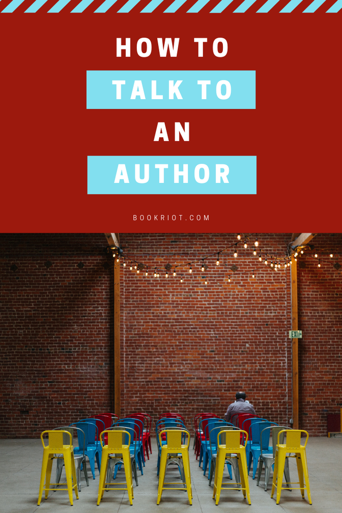 Going to an author event and don't know what to say to them? Here are some things that'll make the interaction between you and your favorite author much easier. how to | how to talk to an author | how to make good small talk