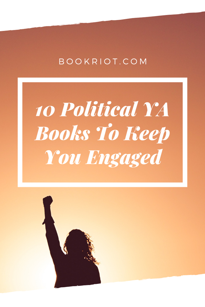 Be energized and engaged (maybe even enraged!) with these 10 political YA books. book lists | political books | books about politics | YA books | YA social justice books | young adult books | YA book lists | #YALit
