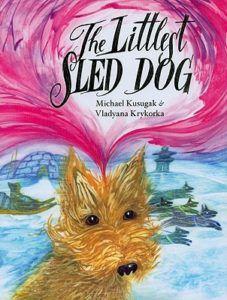 The Littlest Sled Dog by Michael Arvaarluk Kusugak