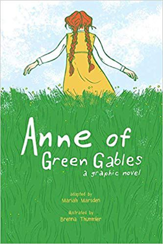 COVER OF ANNE OF GREEN GABLES BY L.M MONTGOMERY, ADAPTED BY MARIAH MARSDEN, KENDRA PHIPPS, ERIKA KUSTER AND BRENNA THUMMLER
