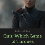 Or maybe, which GAME OF THRONES character were you? Take the quiz and find out! quizzes | book quizzes | quizzes for book lovers | game of thrones quiz | game of thrones fans