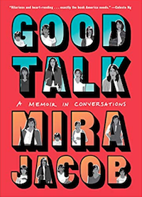 Good Talk: A Memoir in Conversations by Mira Jacobs